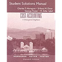Cost Accounting: A Managerial Emphasis : Student Solution Manual