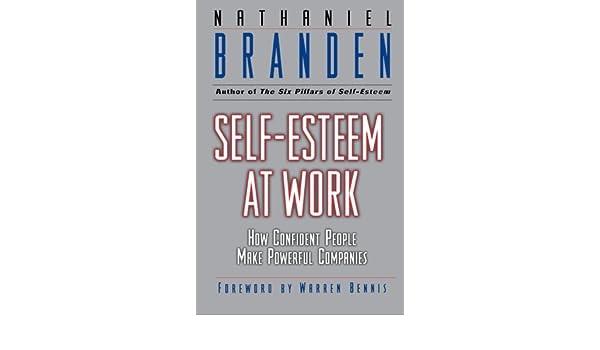 Self-Esteem at Work: How Confident People Make Powerful Companies (J-B Warren Bennis Series)