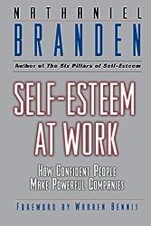 Self Esteem at Work: How Confident People Make Powerful Companies (J-B Warren Bennis Series)