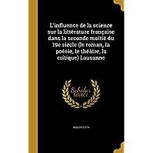 L'Influence de la Science Sur La Litterature Francaise Dans La Seconde Moitie Du 19e Siecle (Le Roman, La Poesie, Le Theatre, La Critique) Lausanne