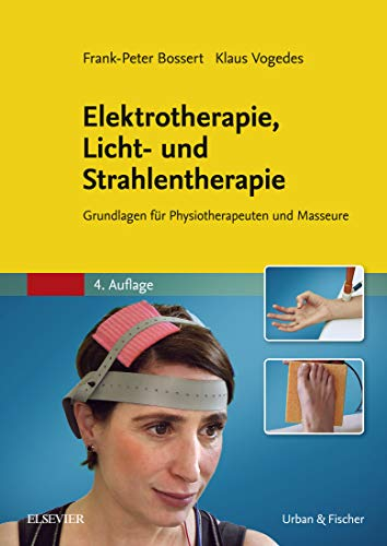 Elektrotherapie, Licht- und Strahlentherapie: Grundlagen für Physiotherapeuten und Masseure