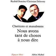 NOUS AVONS TANT DE CHOSES A NOUS DIRE. : Pour un vrai dialogue entre chrétiens et musulmans