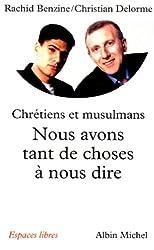 Nous avons tant de choses à nous dire : Pour un vrai dialogue entre chrétiens et musulmans