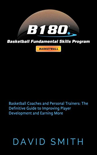 B180 Basketball Fundamental Skills Program: Basketball Coaches and Personal Trainers: The Definitive Guide to Improving Player Development and Earning More por David Smith