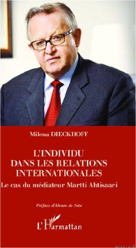L'individu dans les relations internationales: Le cas du médiateur Martti Ahtisaari