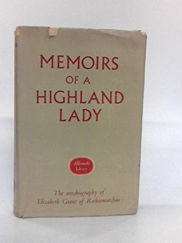 Memoirs of a Highland Lady : The Autobiography of Elizabeth Grant of Rothiemurchus