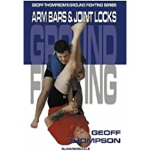 Arm Bars & Joint Locks (Ground Fighting Book 4)