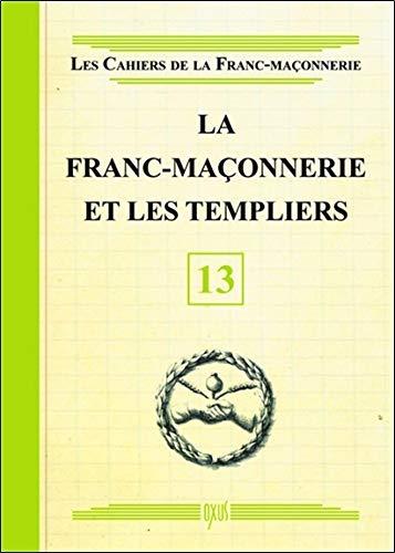 La Franc-maçonnerie et les Templiers - Livret 13 par Collectif