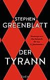 Der Tyrann: Shakespeares Machtkunde für das 21. Jahrhundert - Stephen Greenblatt