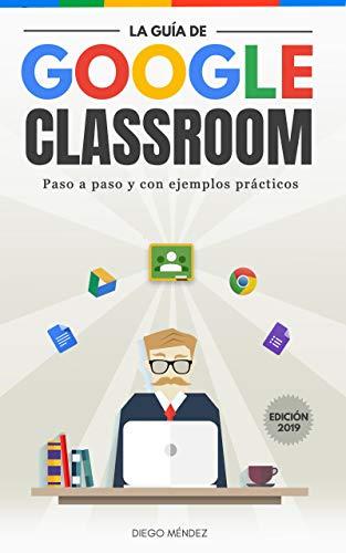 La guía de Google Classroom: Conoce la plataforma de Google para ...