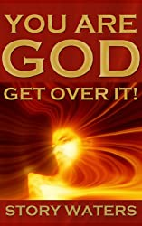 You Are God. Get Over It! (expanded second edition) (The Bridge of Consciousness Book 2) (English Edition)