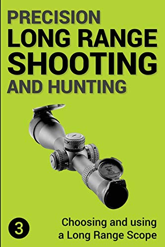 Precision Long Range Shooting and Hunting: Choosing and Using a Long Range Rifle Scope: Volume 3
