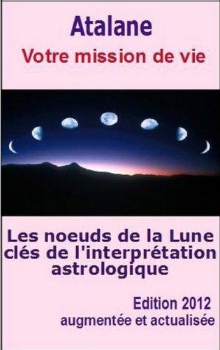 Les Noeuds de la Lune, clés de l'interprétaton astrologique - Votre mission de vie par J. Atalane