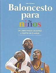 Baloncesto para niños: Un libro para gigantes a partir de 9 años par  Iván Libreros Fernández