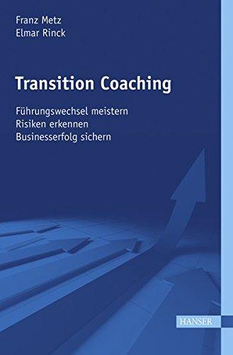 Transition Coaching: - Führungswechsel meistern - Risiken erkennen (Print-on-Demand) - Businesserfolg sichern