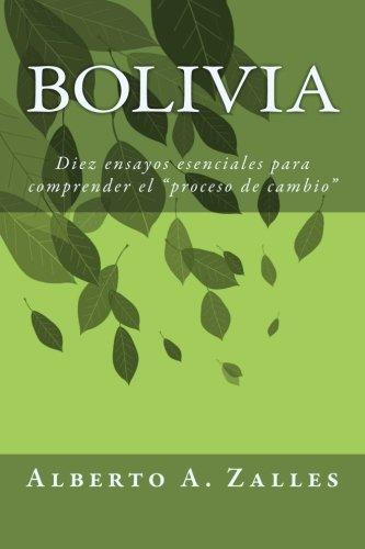 Bolivia: Diez ensayos esenciales para comprender elproceso de cambio