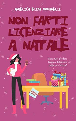 Non farti licenziare a Natale (Dafne & l'Amore Vol. 2) di [Moranelli, Angelica Elisa]