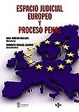 Espacio judicial europeo y proceso penal (Derecho - Estado Y Sociedad)