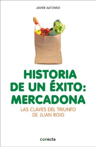 historia-de-un-exito-mercadona-las-claves-del-triunfo-de-juan-roig-spanish-edition