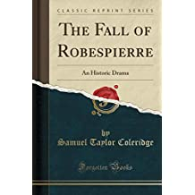 The Fall of Robespierre: An Historic Drama (Classic Reprint)