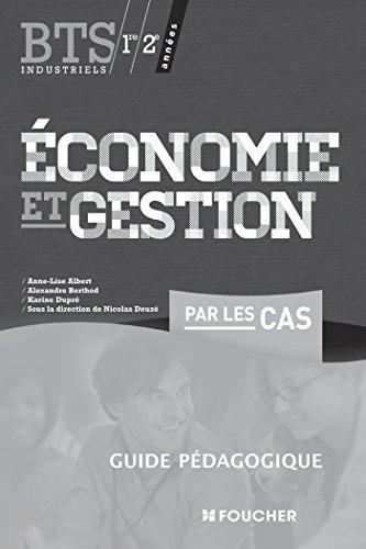 Economie et gestion par les cas BTS Industriels Guide pédagogique par Nicolas Deuzé, Anne-Lise Albert, Alexandre Berthod, Nicolas Dupré