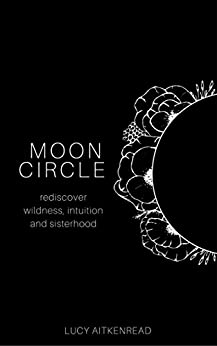 Moon Circle: Rediscover intuition, wildness and sisterhood by [AitkenRead, Lucy]