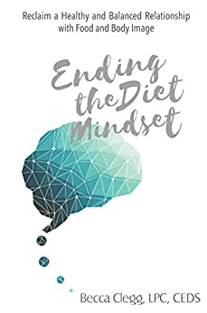 Ending the Diet Mindset: Reclaim a Healthy and Balanced Relationship with Food and Body Image Descargar Epub Ahora