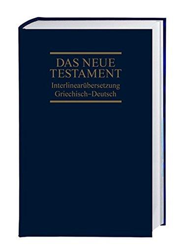 Das Neue Testament: Interlinearübersetzung Griechisch-Deutsch