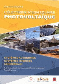 L'électrification solaire photovoltaïque : Systèmes autonomes, systèmes hybrides, miniréseaux