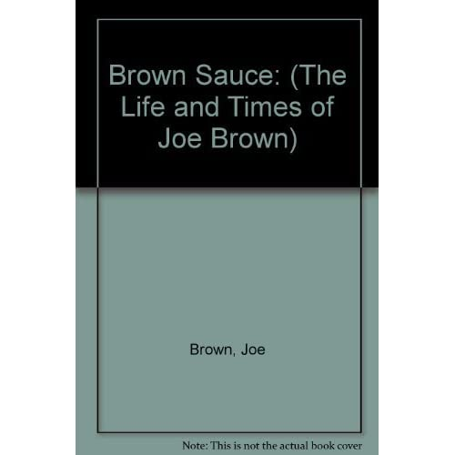 Brown Sauce: (The Life and Times of Joe Brown) by Joe Brown (1999-01-06)