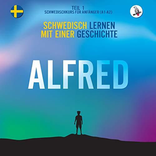 Alfred. Schwedisch lernen mit einer Geschichte. Teil 1 - Schwedischkurs für Anfänger