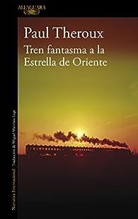 Tren fantasma a la Estrella de Oriente par Paul Theroux
