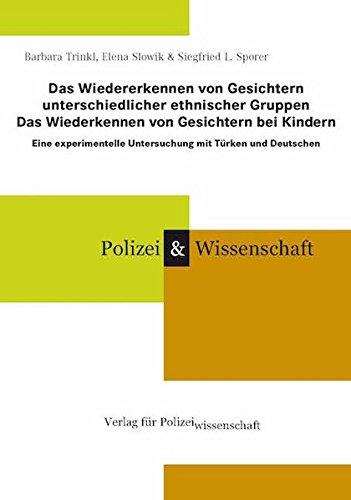 Das Wiedererkennen von Gesichtern unterschiedlicher ethnischer Gruppen - Das Wiederkennen von Gesichtern bei Kindern: Eine experimentelle Untersuchung ... (Schriftenreihe Polizei & Wissenschaft)
