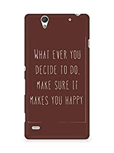 AMEZ whatever you decide to do it happy Back Cover For Sony Xperia C4