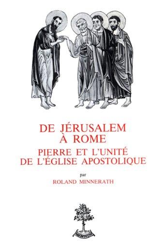 De Jérusalem à Rome - Pierre et l'unité de l'église apostolique