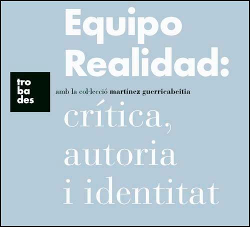 Equipo Realidad: crítica, autoria i identitat (Catàlegs d'exposicions)
