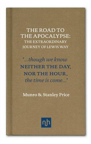 The Road to Apocalypse: The Extraordinary Journey of Lewis Way (Nhe Classic Collection)
