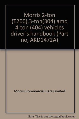 Morris 2-ton (T200),3-ton(304) amd 4-ton (404) vehicles driver's handbook (Part no, AKD1472A)