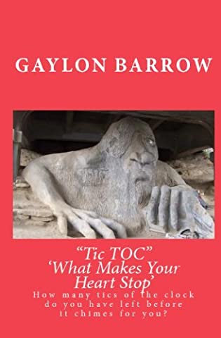 Tic Toc 'What Makes Your Heart Stop': How Many Tic Tocs Do You Have Left Before the Clock Chimes for You? by Gaylon Barrow (2009-02-15)