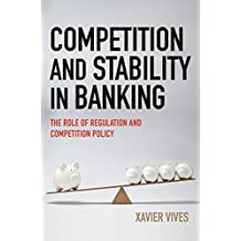 Competition and Stability in Banking: The Role of Regulation and Competition Policy