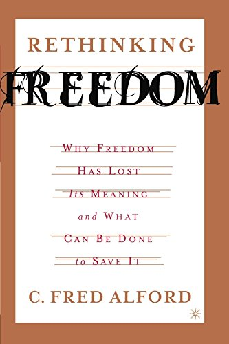 Rethinking Freedom: Why Freedom Has Lost Its Meaning and What Can Be Done to Save It by C. Fred Alford (27-Jun-2005) Paperback