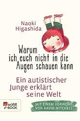 Warum ich euch nicht in die Augen schauen kann: Ein autistischer Junge erklärt seine Welt (German Edition)