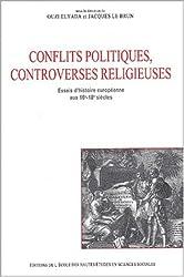 Conflits politiques et controverses religieuses. : Essais d'histoire européenne aux 16ème-18ème siècles