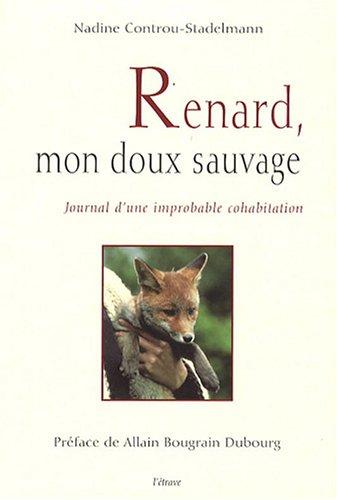 Renard, mon doux sauvage : Journal d'une improbable cohabitation