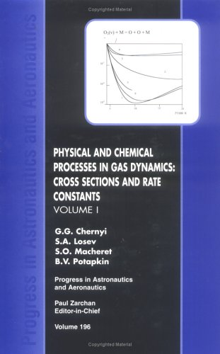 Physical and Chemical Processes in Gas Dynamics: Cross Sections and Rate Constants, Volume I (Progress in Astronautics & Aeronautics)