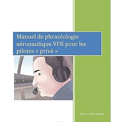 Manuel de phraséologie aéronautique VFR pour les pilotes « privé »: apprendre la radio aéronautique
