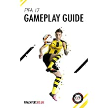 FIFA 17 Gameplay Guide: FIFA 17 tips, tricks and help. (English Edition)