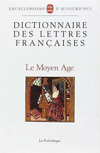 Dictionnaire des lettres françaises. Le Moyen Age
