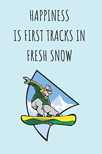 Happiness Is First Tracks In Fresh Snow: Snowboard Journal 6X9 120 Snowboarding Lovers -