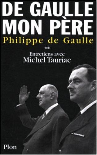 De Gaulle, mon pre : Entretiens avec Michel Tauriac, tome 2
